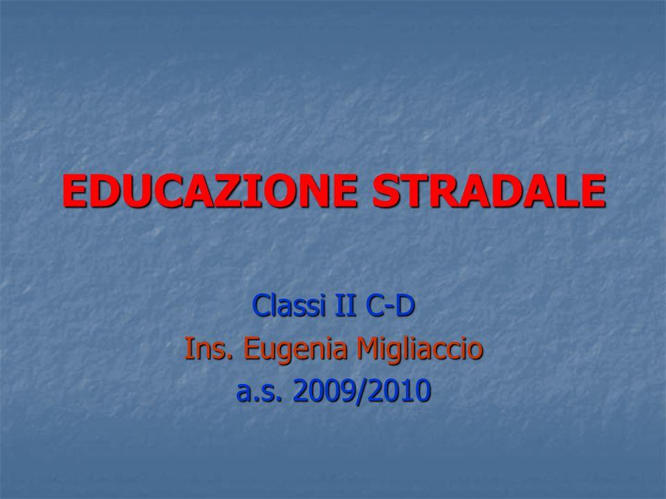 EDUCAZIONE STRADALE Classi II C-D Ins. Eugenia Migliaccio a.s. 2009/2010