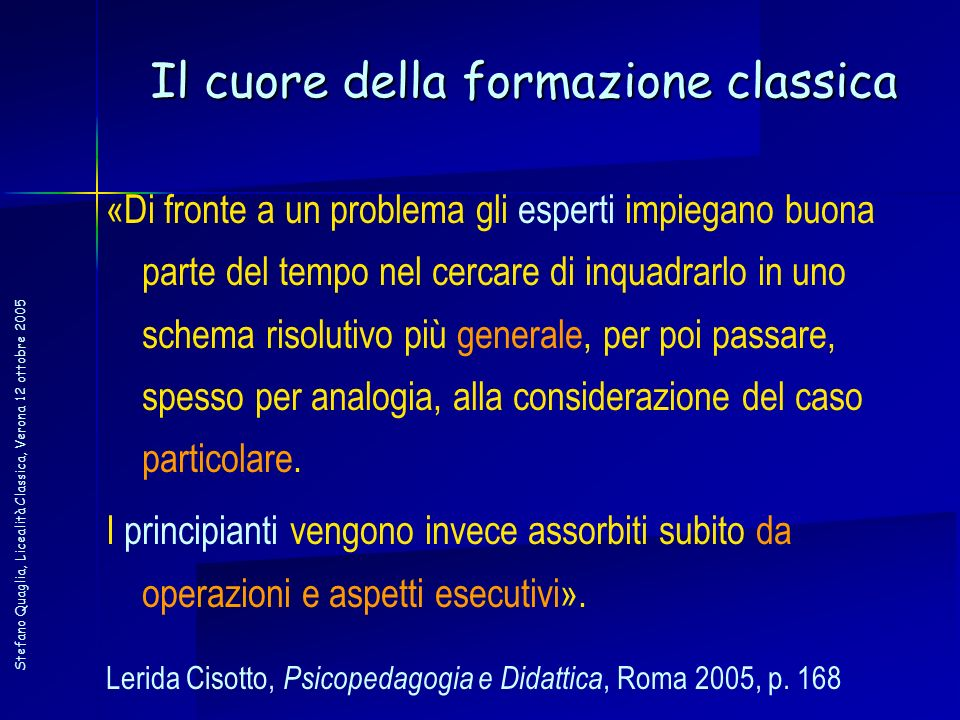 Stefano Quaglia, Licealità Classica, Verona 12 ottobre 2005 «Di fronte a un problema gli esperti impiegano buona parte del tempo nel cercare di inquad