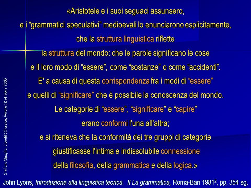 Stefano Quaglia, Licealità Classica, Verona 12 ottobre 2005 «Aristotele e i suoi seguaci assunsero, e i grammatici speculativi medioevali lo enunciaro