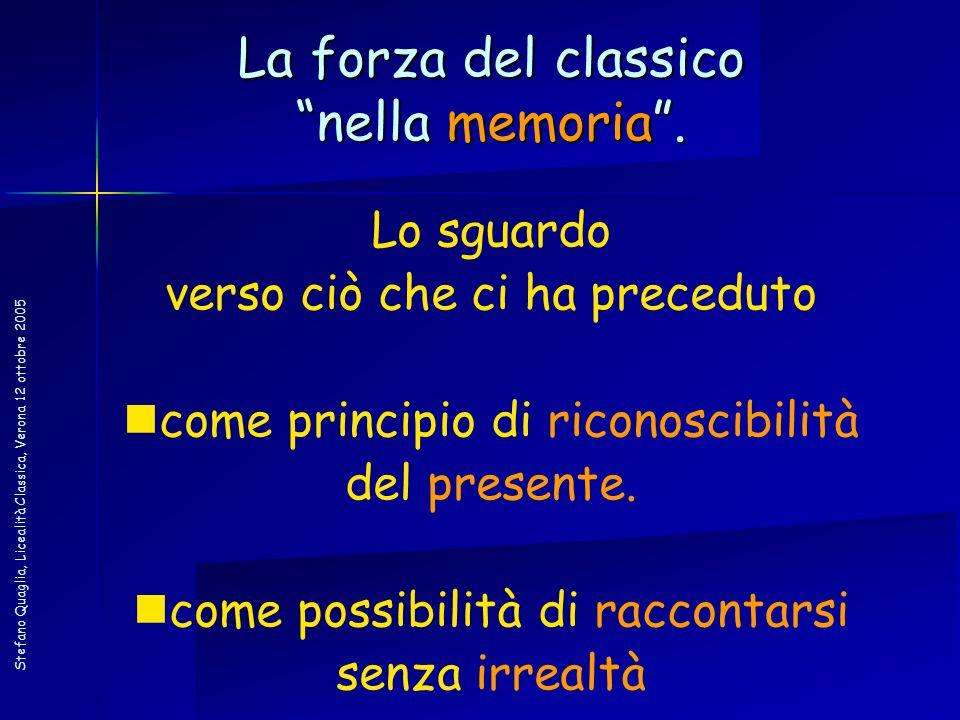 Stefano Quaglia, Licealità Classica, Verona 12 ottobre 2005 Lo sguardo verso ciò che ci ha preceduto come principio di riconoscibilità del presente. c