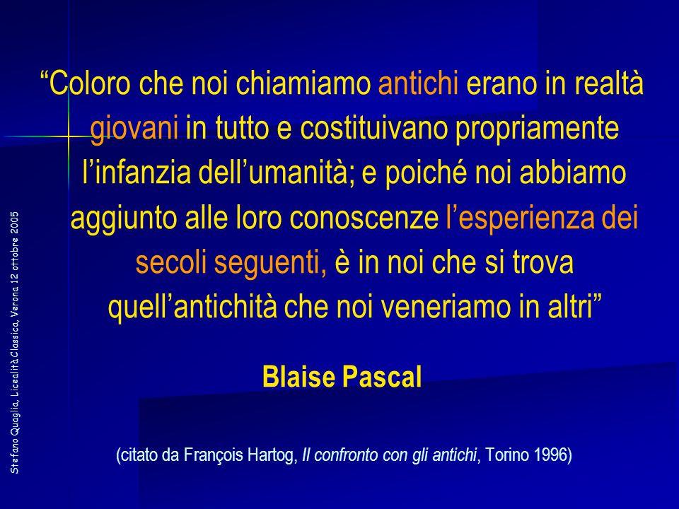 Stefano Quaglia, Licealità Classica, Verona 12 ottobre 2005 Coloro che noi chiamiamo antichi erano in realtà giovani in tutto e costituivano propriame
