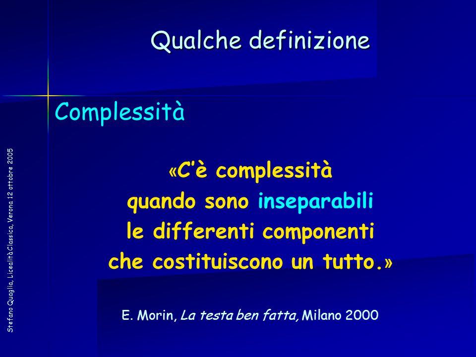 Stefano Quaglia, Licealità Classica, Verona 12 ottobre 2005 Qualche definizione Complessità « Cè complessità quando sono inseparabili le differenti co