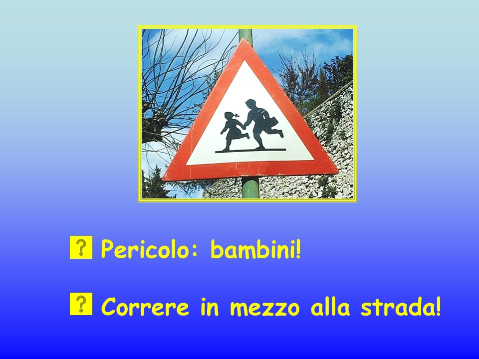 Pericolo: bambini! Correre in mezzo alla strada!