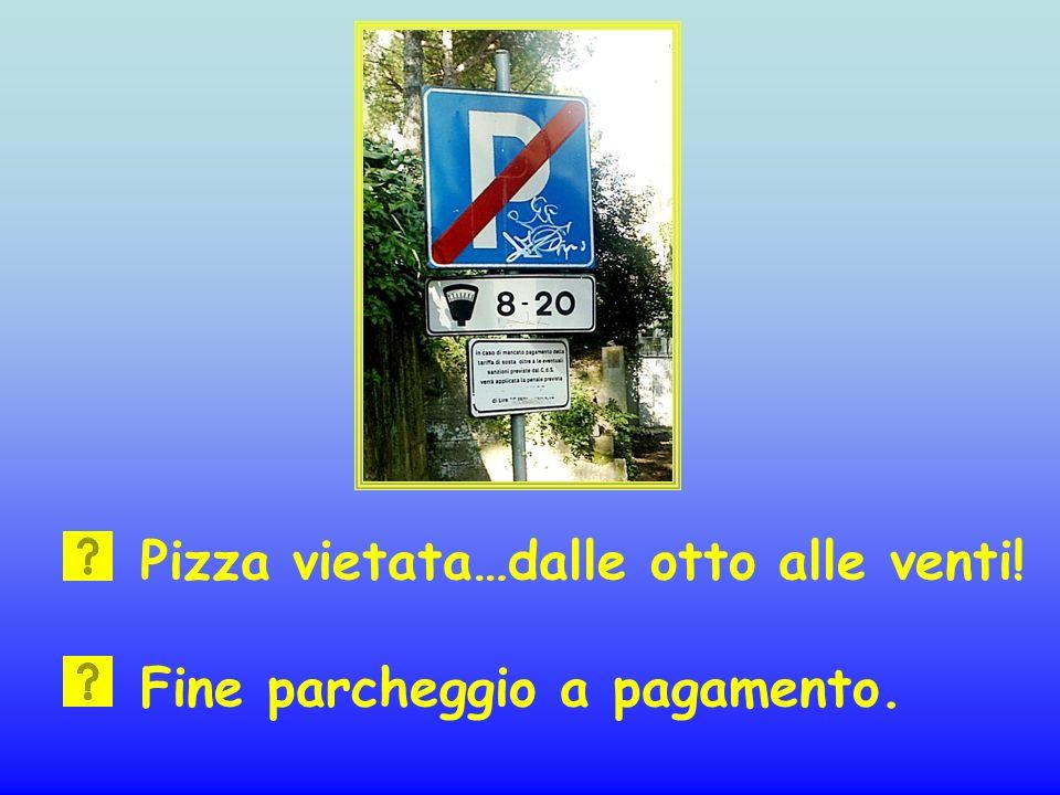 Pizza vietata…dalle otto alle venti! Fine parcheggio a pagamento.