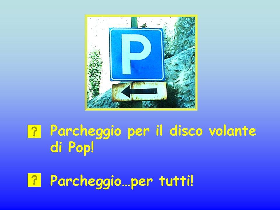 Parcheggio per il disco volante di Pop! Parcheggio…per tutti!