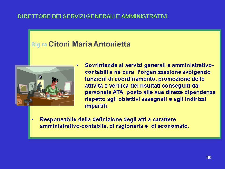 30 Sig.ra Citoni Maria Antonietta Sovrintende ai servizi generali e amministrativo- contabili e ne cura lorganizzazione svolgendo funzioni di coordina