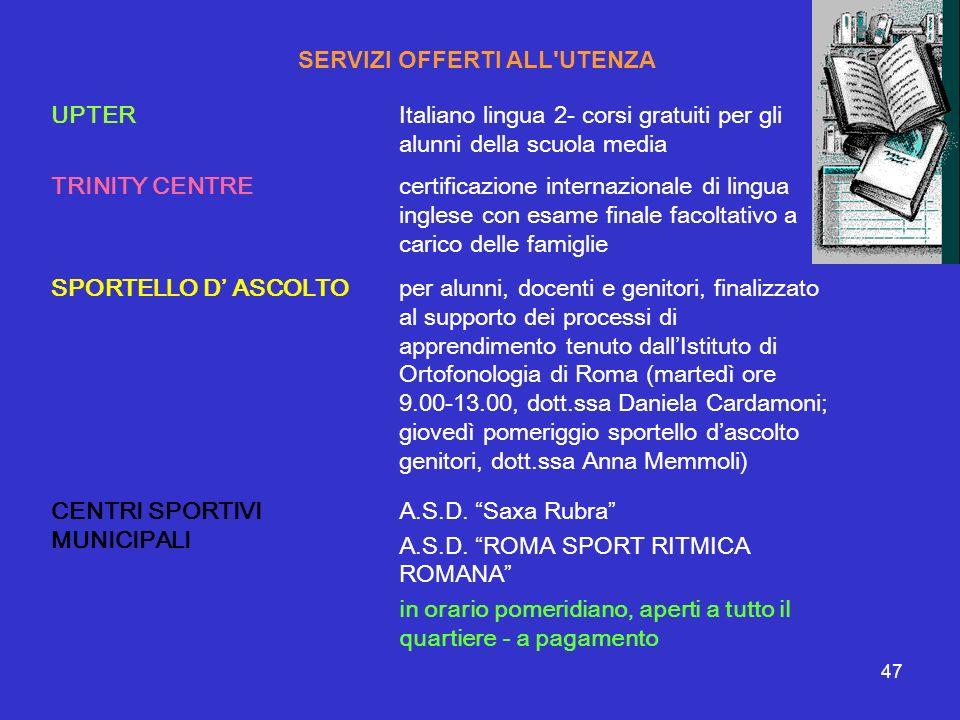 47 SERVIZI OFFERTI ALL'UTENZA UPTERItaliano lingua 2- corsi gratuiti per gli alunni della scuola media TRINITY CENTREcertificazione internazionale di