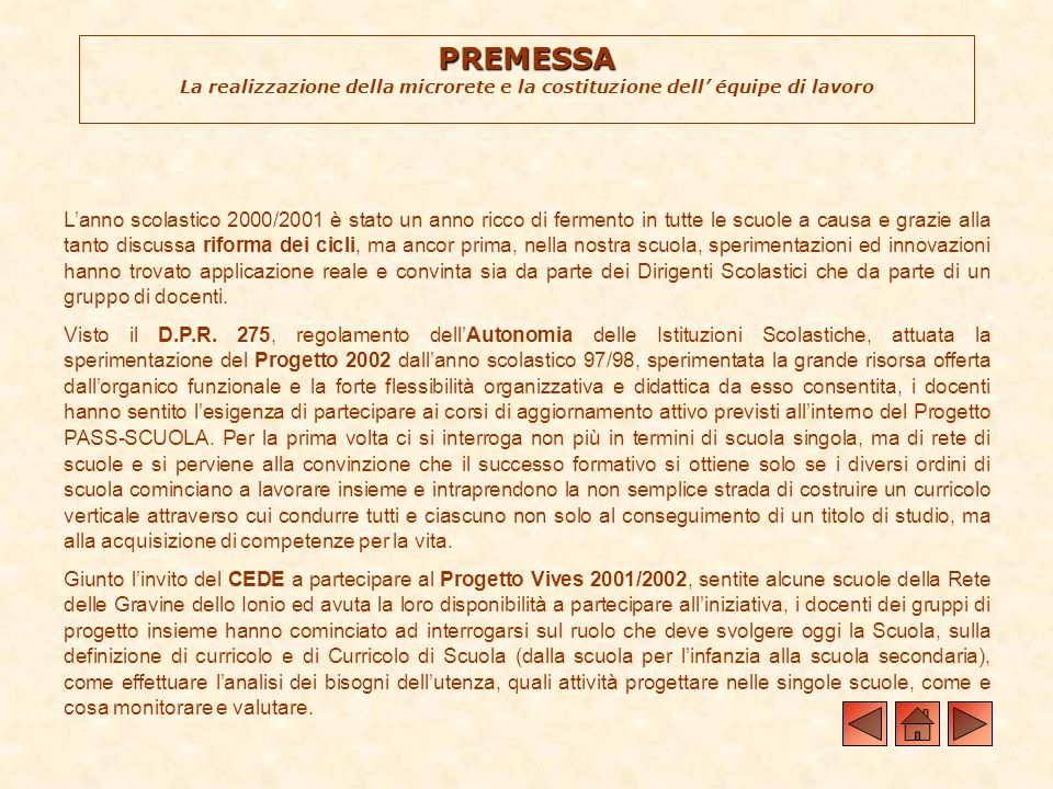 PREMESSA PREMESSA La realizzazione della microrete e la costituzione dell équipe di lavoro Lanno scolastico 2000/2001 è stato un anno ricco di ferment