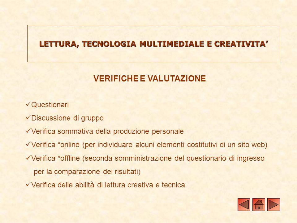 LETTURA, TECNOLOGIA MULTIMEDIALE E CREATIVITA VERIFICHE E VALUTAZIONE Questionari Discussione di gruppo Verifica sommativa della produzione personale