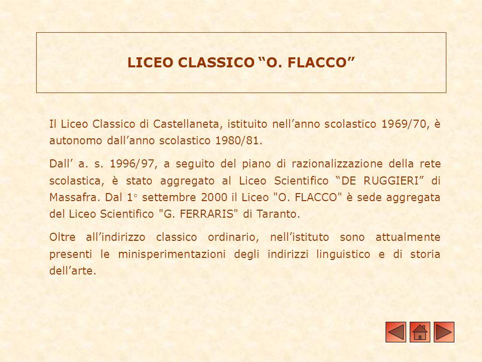 LICEO CLASSICO O. FLACCO Il Liceo Classico di Castellaneta, istituito nellanno scolastico 1969/70, è autonomo dallanno scolastico 1980/81. Dall a. s.