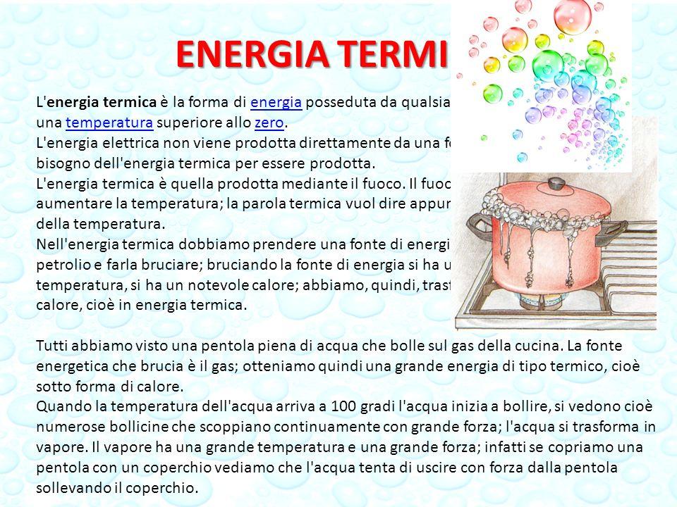 ENERGIA TERMICA L'energia termica è la forma di energia posseduta da qualsiasi corpo che abbia una temperatura superiore allo zero.energiatemperaturaz
