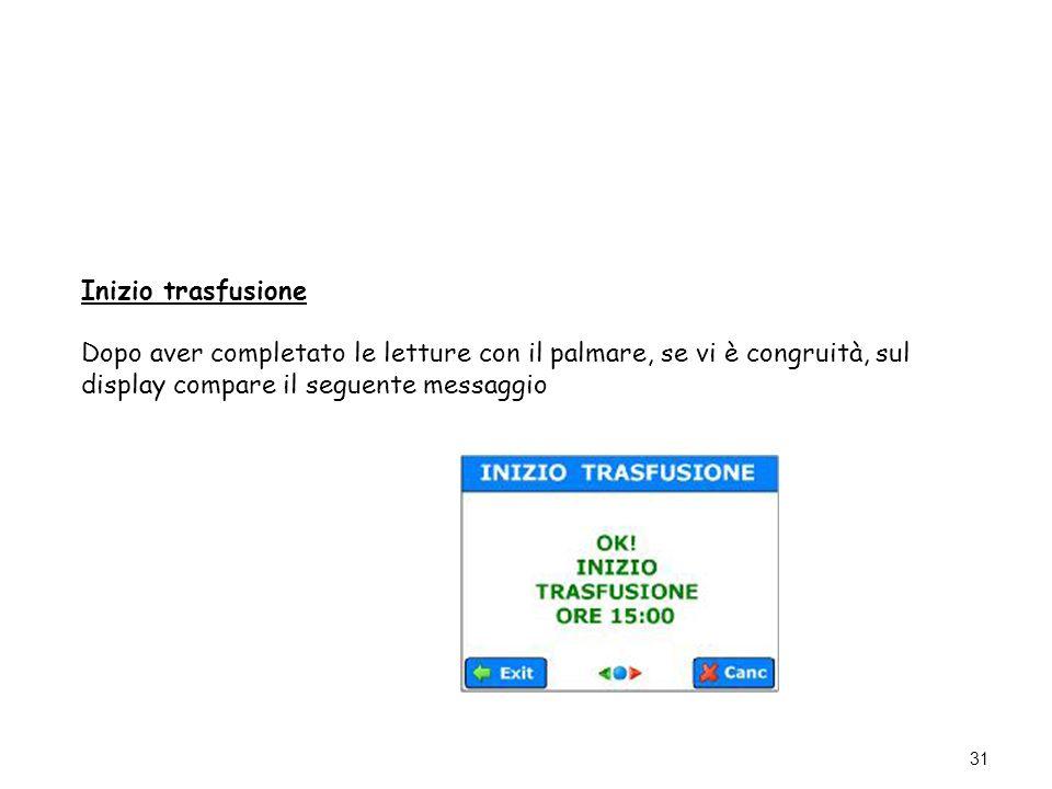 31 Inizio trasfusione Dopo aver completato le letture con il palmare, se vi è congruità, sul display compare il seguente messaggio