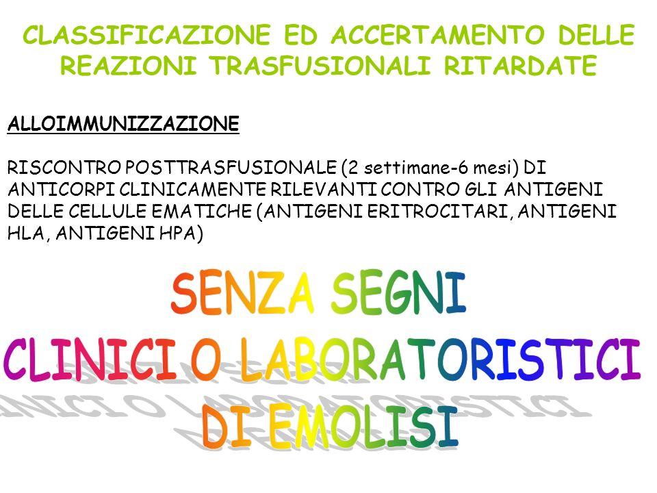 CLASSIFICAZIONE ED ACCERTAMENTO DELLE REAZIONI TRASFUSIONALI RITARDATE ALLOIMMUNIZZAZIONE RISCONTRO POSTTRASFUSIONALE (2 settimane-6 mesi) DI ANTICORP