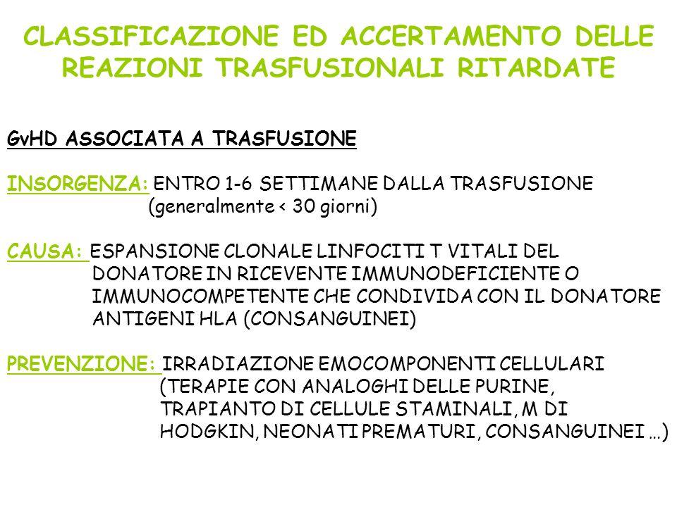 CLASSIFICAZIONE ED ACCERTAMENTO DELLE REAZIONI TRASFUSIONALI RITARDATE GvHD ASSOCIATA A TRASFUSIONE INSORGENZA: ENTRO 1-6 SETTIMANE DALLA TRASFUSIONE