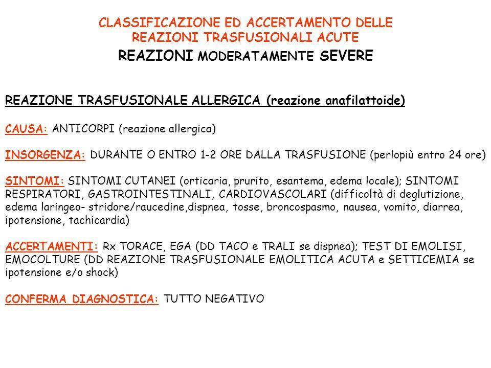CLASSIFICAZIONE ED ACCERTAMENTO DELLE REAZIONI TRASFUSIONALI ACUTE REAZIONI MODERATAMENTE SEVERE REAZIONE TRASFUSIONALE ALLERGICA (reazione anafilatto
