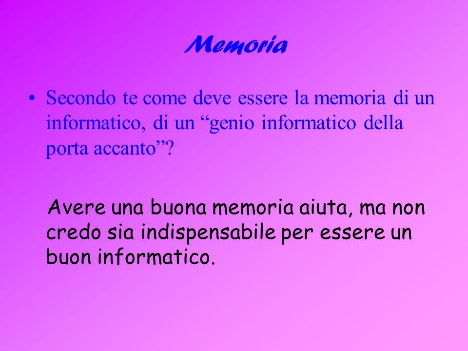 Memoria Secondo te come deve essere la memoria di un informatico, di un genio informatico della porta accanto.
