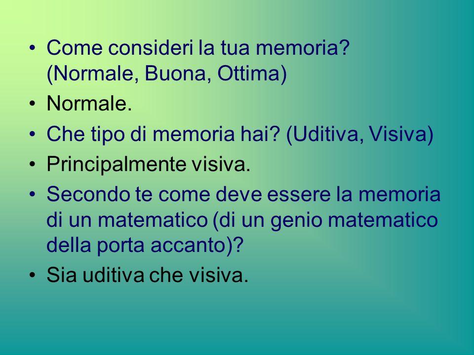 Come consideri la tua memoria.(Normale, Buona, Ottima) Normale.