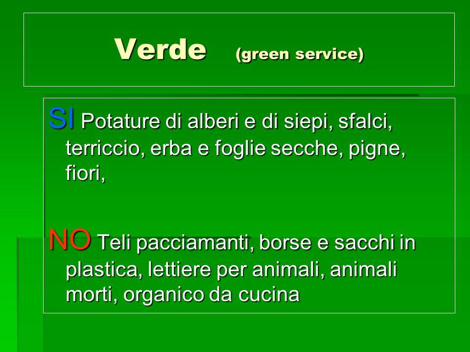 Verde (green service) SI Potature di alberi e di siepi, sfalci, terriccio, erba e foglie secche, pigne, fiori, NO Teli pacciamanti, borse e sacchi in