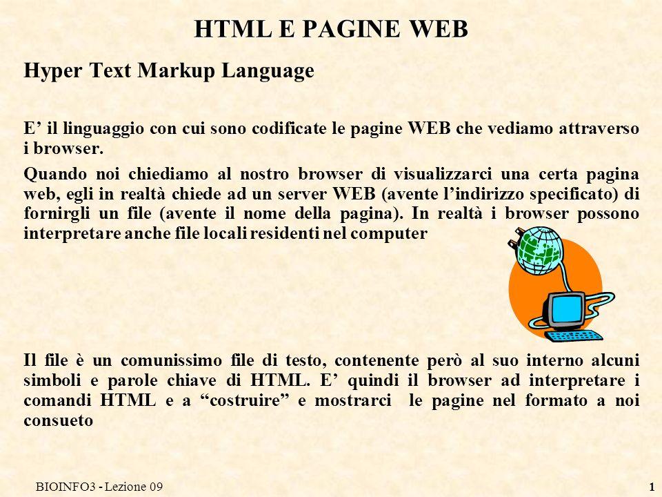 BIOINFO3 - Lezione 091 HTML E PAGINE WEB Hyper Text Markup Language E il linguaggio con cui sono codificate le pagine WEB che vediamo attraverso i browser.