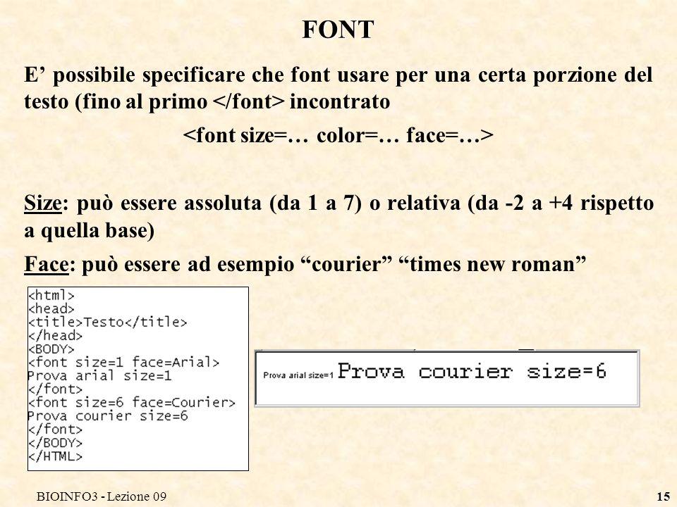 BIOINFO3 - Lezione 0915 FONT E possibile specificare che font usare per una certa porzione del testo (fino al primo incontrato Size: può essere assoluta (da 1 a 7) o relativa (da -2 a +4 rispetto a quella base) Face: può essere ad esempio courier times new roman
