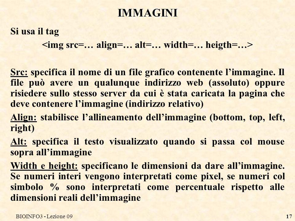 BIOINFO3 - Lezione 0917 IMMAGINI Si usa il tag Src: specifica il nome di un file grafico contenente limmagine.