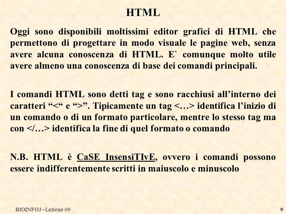 BIOINFO3 - Lezione 099 HTML Oggi sono disponibili moltissimi editor grafici di HTML che permettono di progettare in modo visuale le pagine web, senza avere alcuna conoscenza di HTML.
