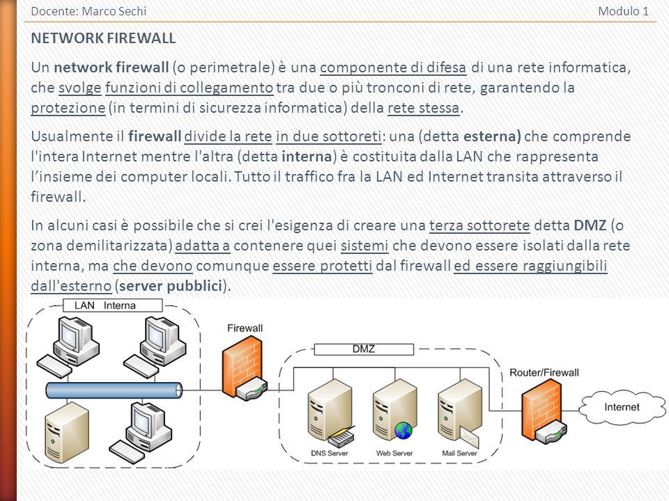 18 Docente: Marco Sechi Modulo 1 NETWORK FIREWALL Un network firewall (o perimetrale) è una componente di difesa di una rete informatica, che svolge f