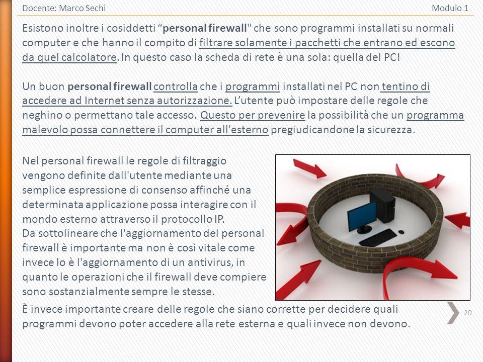20 Docente: Marco Sechi Modulo 1 Esistono inoltre i cosiddetti personal firewall