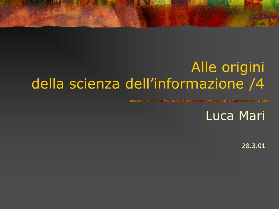 Alle origini della scienza dellinformazione /4 Luca Mari 28.3.01