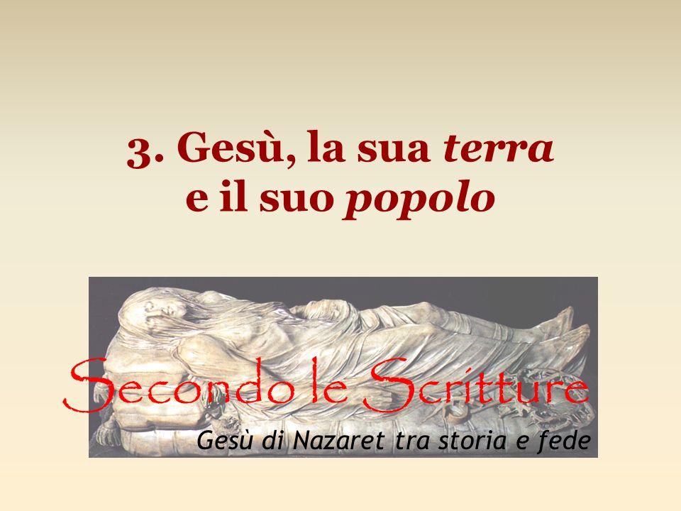 3. Gesù, la sua terra e il suo popolo Secondo le Scritture Gesù di Nazaret tra storia e fede