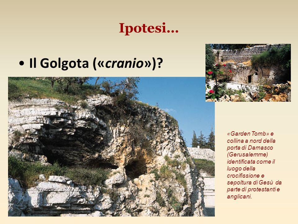 Ipotesi… Il Golgota («cranio»)? «Garden Tomb» e collina a nord della porta di Damasco (Gerusalemme) identificata come il luogo della crocifissione e s