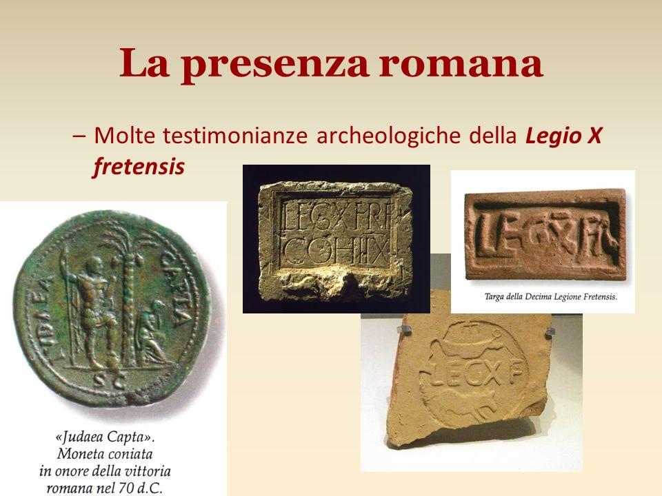 La presenza romana –Molte testimonianze archeologiche della Legio X fretensis