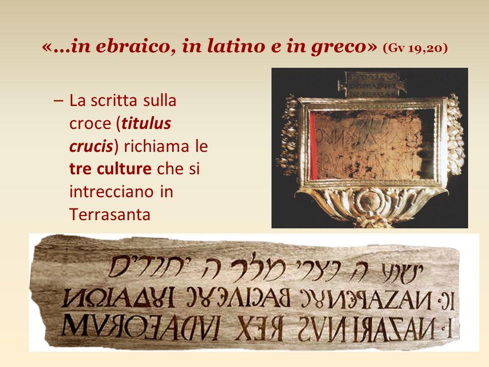«…in ebraico, in latino e in greco» (Gv 19,20) –La scritta sulla croce (titulus crucis) richiama le tre culture che si intrecciano in Terrasanta