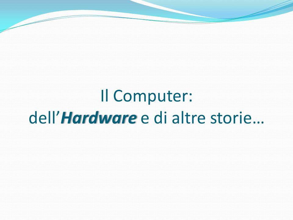 Hardware Il Computer: dellHardware e di altre storie…
