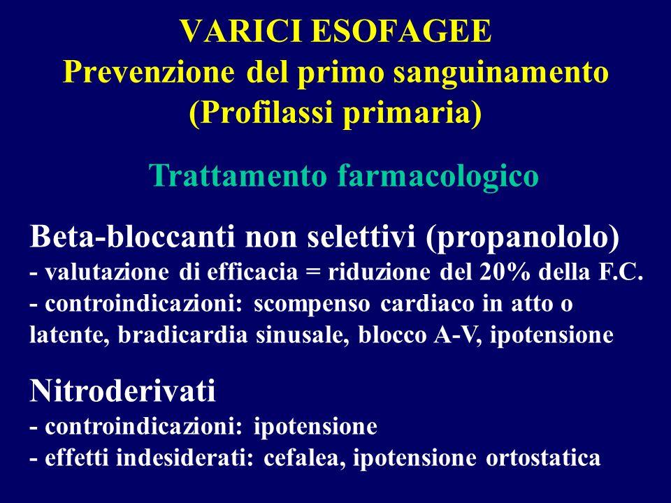 VARICI ESOFAGEE Prevenzione del primo sanguinamento (Profilassi primaria) Trattamento farmacologico Beta-bloccanti non selettivi (propanololo) - valut