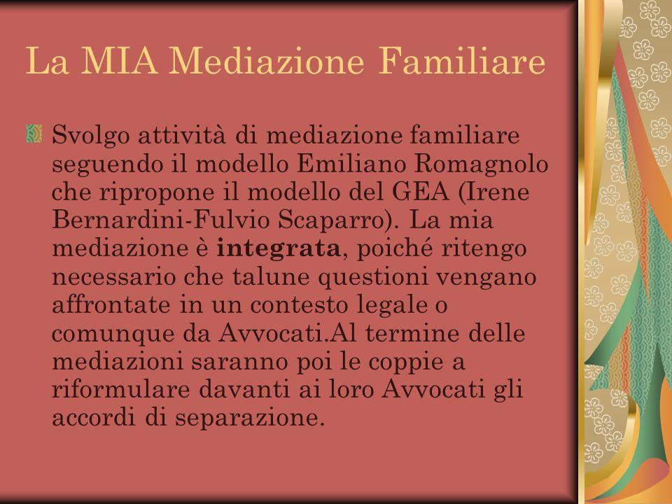 La MIA Mediazione Familiare Svolgo attività di mediazione familiare seguendo il modello Emiliano Romagnolo che ripropone il modello del GEA (Irene Ber
