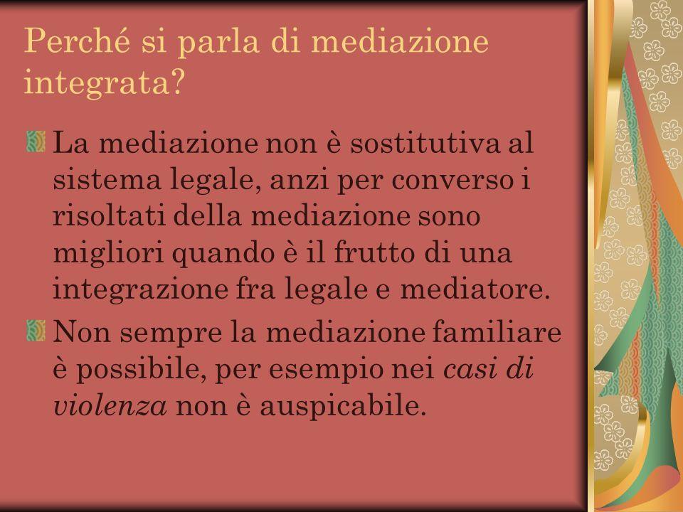 Perché si parla di mediazione integrata? La mediazione non è sostitutiva al sistema legale, anzi per converso i risoltati della mediazione sono miglio