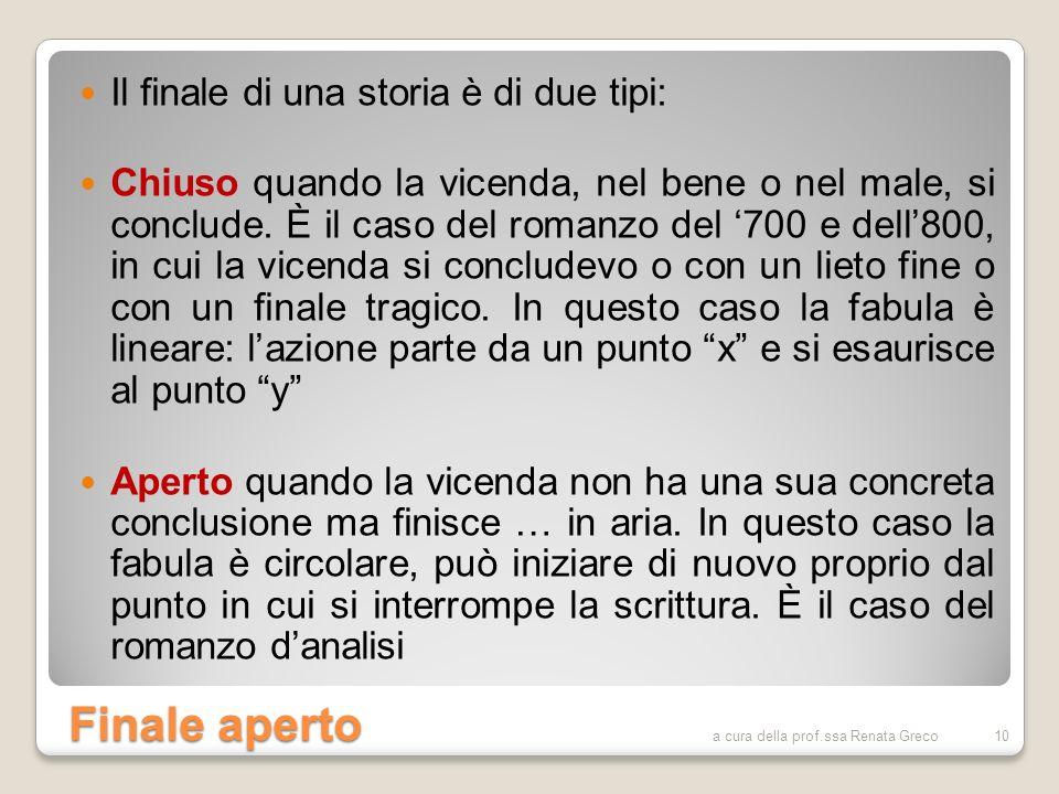Finale aperto Il finale di una storia è di due tipi: Chiuso quando la vicenda, nel bene o nel male, si conclude. È il caso del romanzo del 700 e dell8