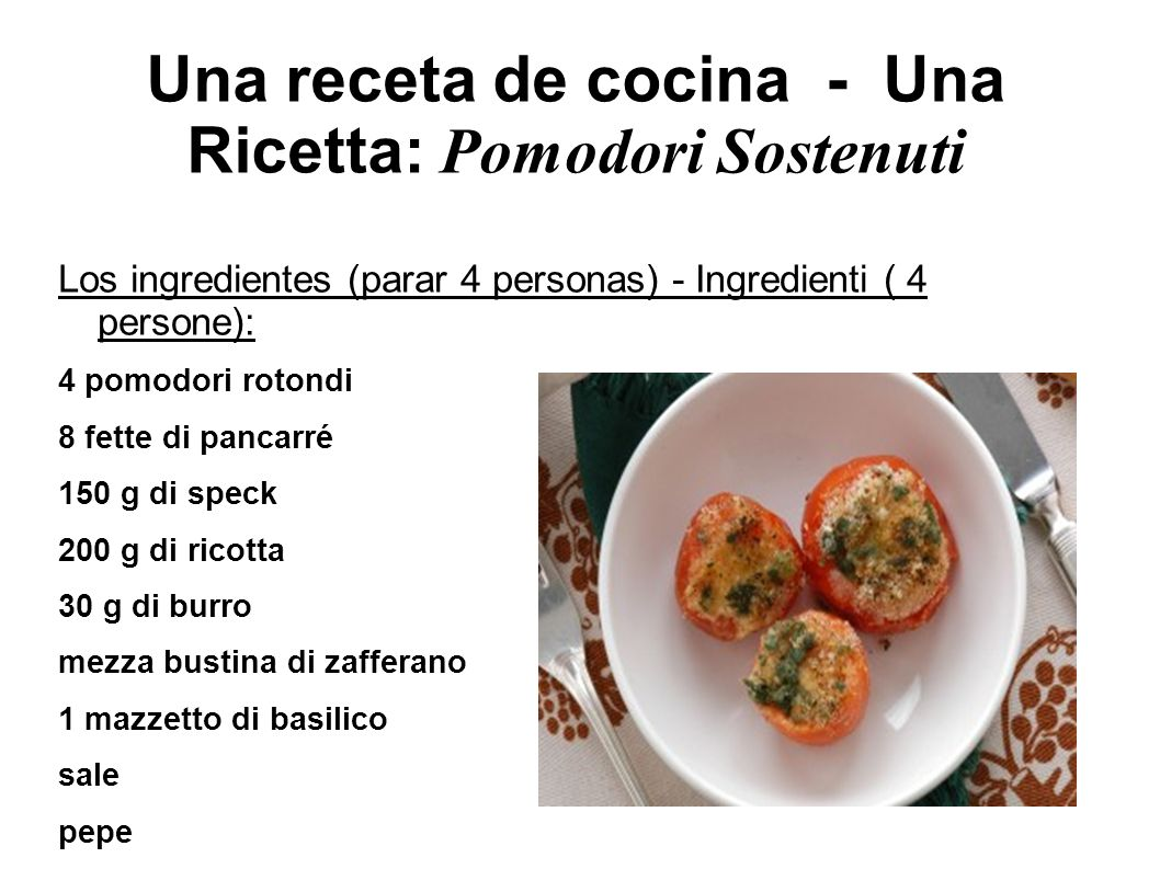 Una receta de cocina - Una Ricetta: Pomodori Sostenuti Los ingredientes (parar 4 personas) - Ingredienti ( 4 persone): 4 pomodori rotondi 8 fette di p
