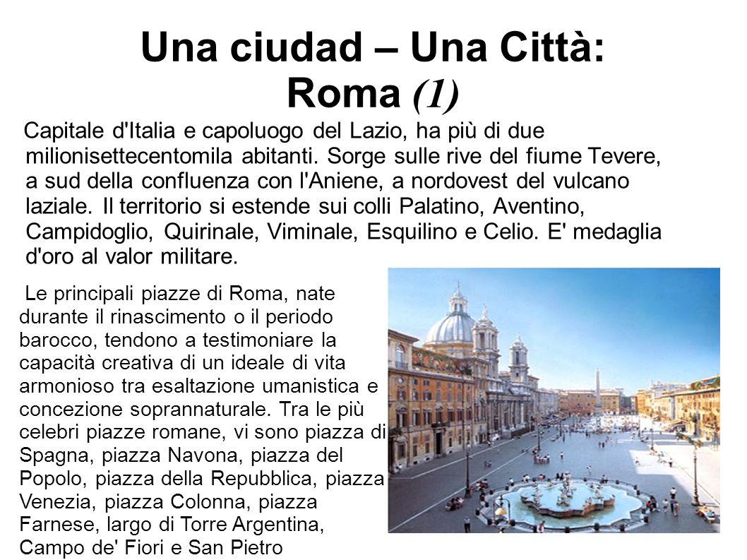 Una ciudad – Una Città: Roma (1) Capitale d'Italia e capoluogo del Lazio, ha più di due milionisettecentomila abitanti. Sorge sulle rive del fiume Tev