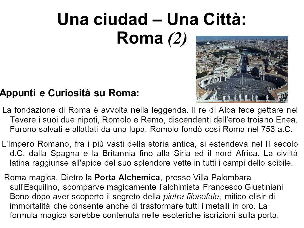 Una ciudad – Una Città: Roma (2) Appunti e Curiosità su Roma: La fondazione di Roma è avvolta nella leggenda. Il re di Alba fece gettare nel Tevere i