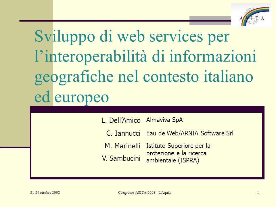 21-24 ottobre 2008 Congresso ASITA 2008 - L Aquila1 Sviluppo di web services per linteroperabilità di informazioni geografiche nel contesto italiano ed europeo V.