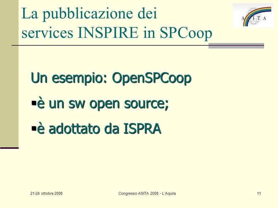 21-24 ottobre 2008 Congresso ASITA 2008 - L Aquila11 La pubblicazione dei services INSPIRE in SPCoop Un esempio: OpenSPCoop è un sw open source; è un sw open source; è adottato da ISPRA è adottato da ISPRA