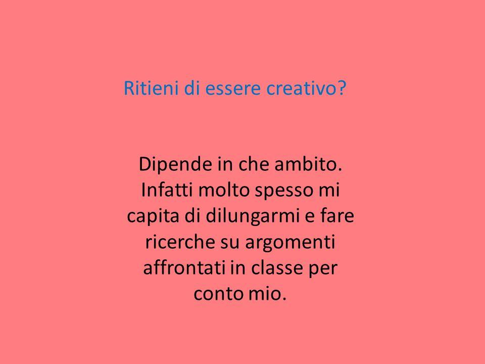 Ritieni di essere creativo. Dipende in che ambito.