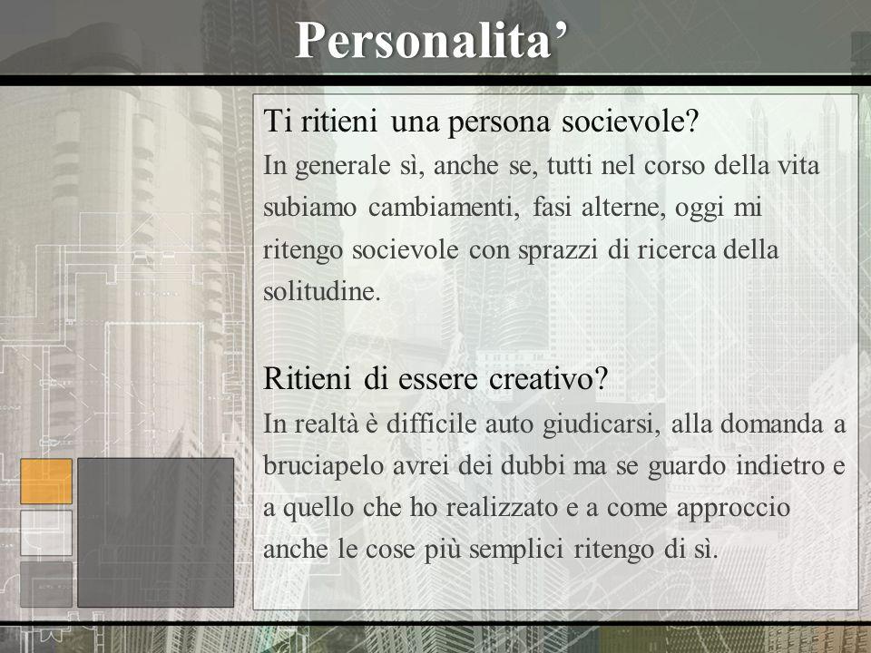 Personalita Ti ritieni una persona socievole? In generale sì, anche se, tutti nel corso della vita subiamo cambiamenti, fasi alterne, oggi mi ritengo