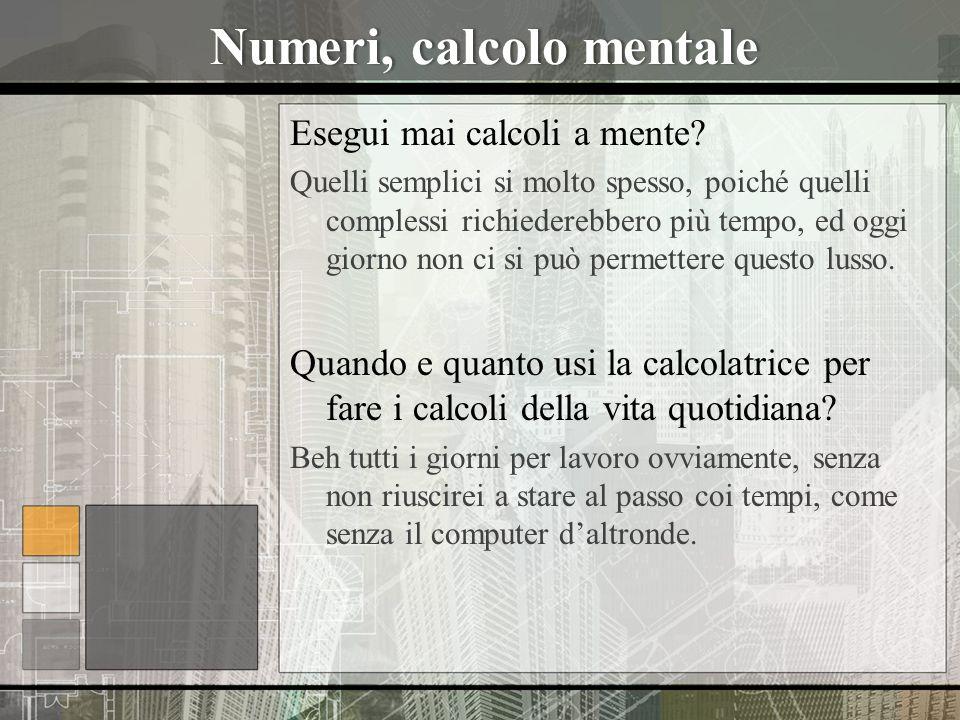 Numeri, calcolo mentaleNumeri, calcolo mentale Esegui mai calcoli a mente? Quelli semplici si molto spesso, poiché quelli complessi richiederebbero pi