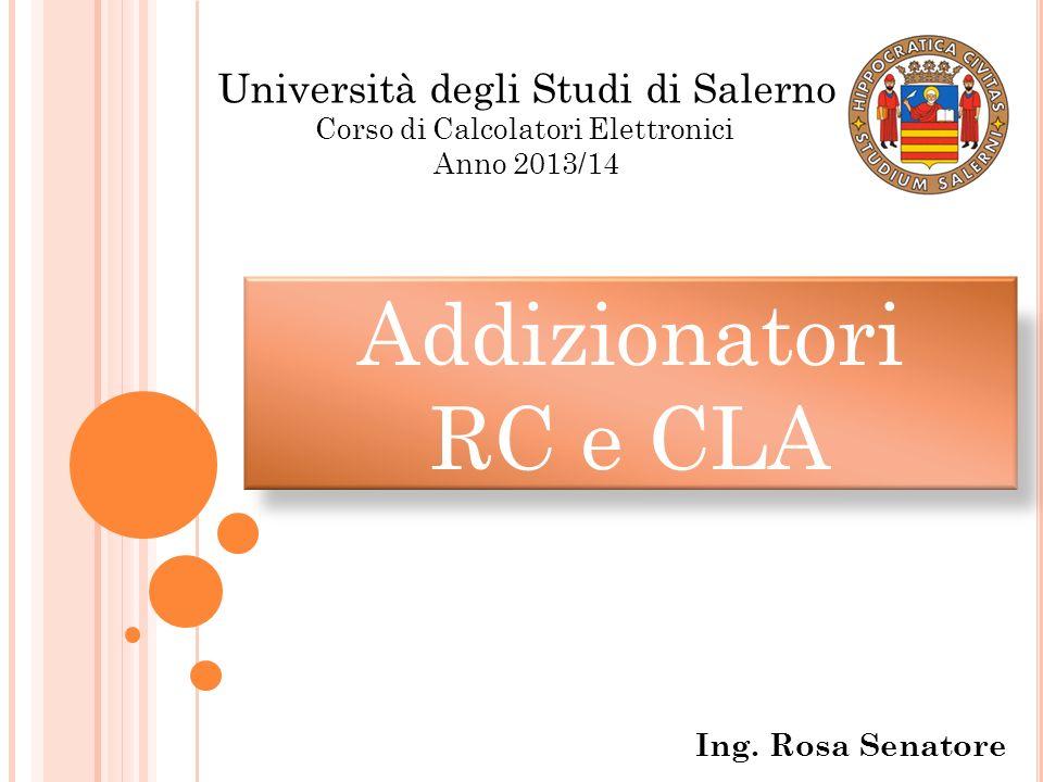 Addizionatori RC e CLA Ing. Rosa Senatore Università degli Studi di Salerno Corso di Calcolatori Elettronici Anno 2013/14