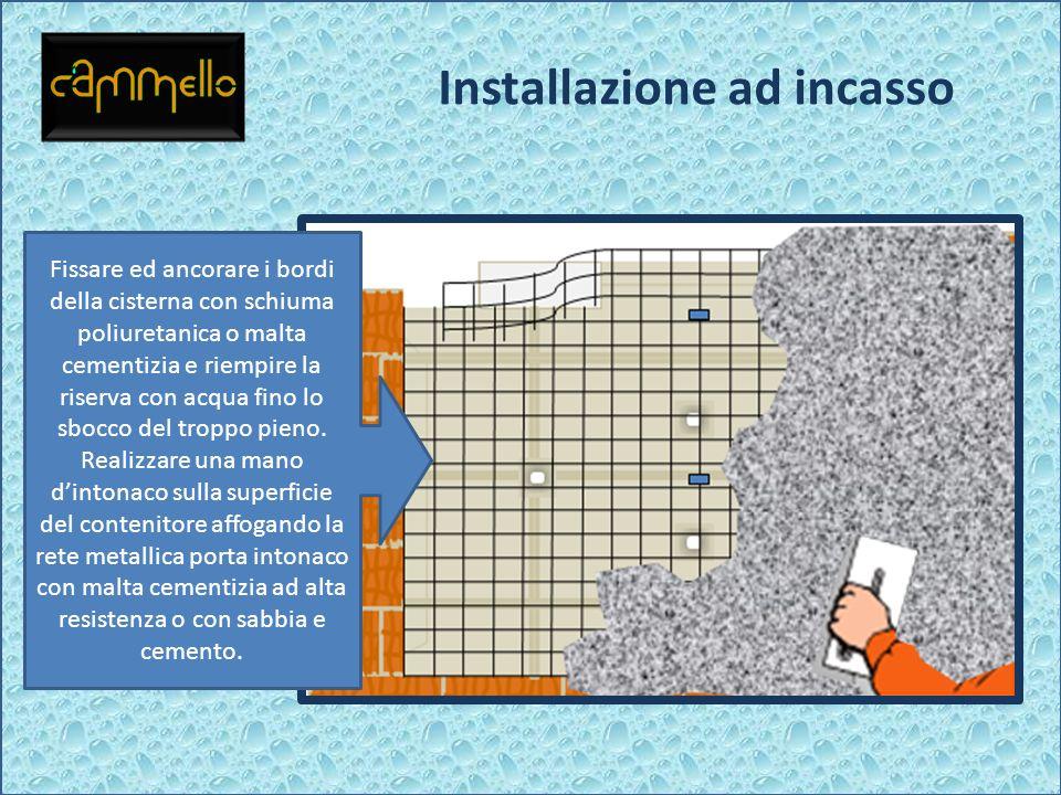 Installazione ad incasso Fissare ed ancorare i bordi della cisterna con schiuma poliuretanica o malta cementizia e riempire la riserva con acqua fino