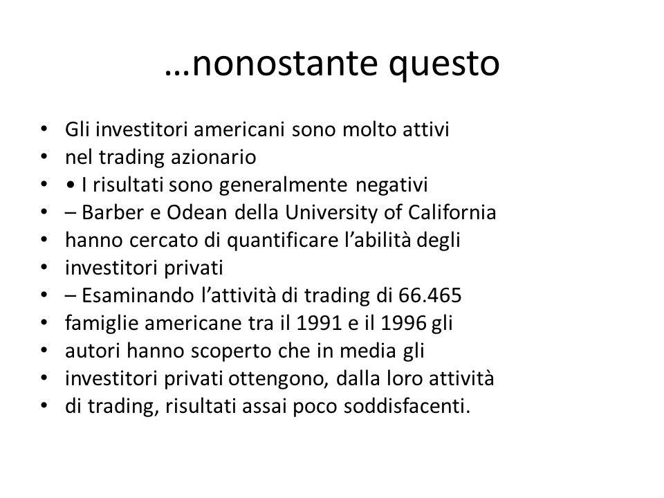 …nonostante questo Gli investitori americani sono molto attivi nel trading azionario I risultati sono generalmente negativi – Barber e Odean della Uni