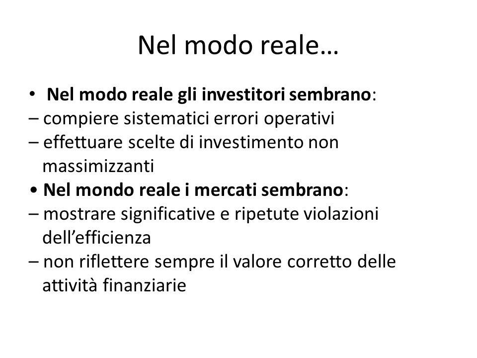 Nel modo reale… Nel modo reale gli investitori sembrano: – compiere sistematici errori operativi – effettuare scelte di investimento non massimizzanti